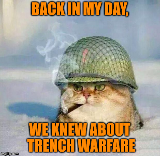 BACK IN MY DAY, WE KNEW ABOUT TRENCH WARFARE | made w/ Imgflip meme maker
