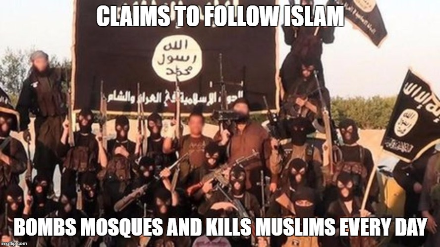 CLAIMS TO FOLLOW ISLAM BOMBS MOSQUES AND KILLS MUSLIMS EVERY DAY | image tagged in isis fails | made w/ Imgflip meme maker