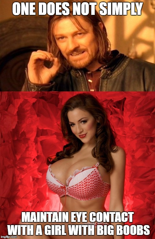 One does not simply boobs | ONE DOES NOT SIMPLY MAINTAIN EYE CONTACT WITH A GIRL WITH BIG BOOBS | image tagged in memes,one does not simply,big boobs,sexy woman,tits | made w/ Imgflip meme maker