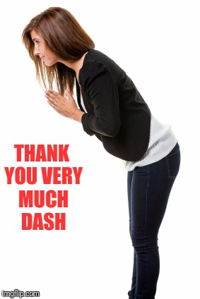 THANK YOU VERY MUCH DASH | made w/ Imgflip meme maker