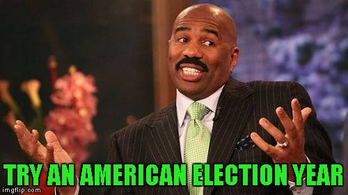 Steve Harvey Meme | TRY AN AMERICAN ELECTION YEAR | image tagged in memes,steve harvey | made w/ Imgflip meme maker