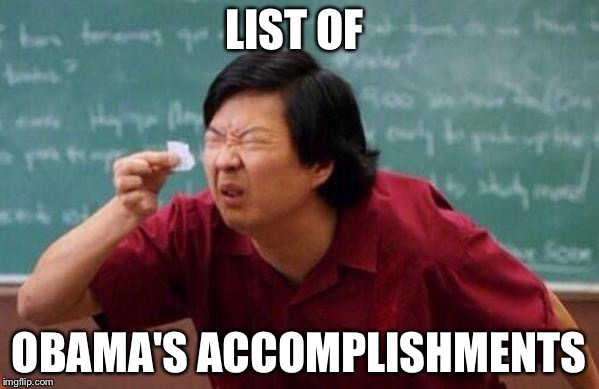 List of people I trust |  LIST OF; OBAMA'S ACCOMPLISHMENTS | image tagged in list of people i trust | made w/ Imgflip meme maker