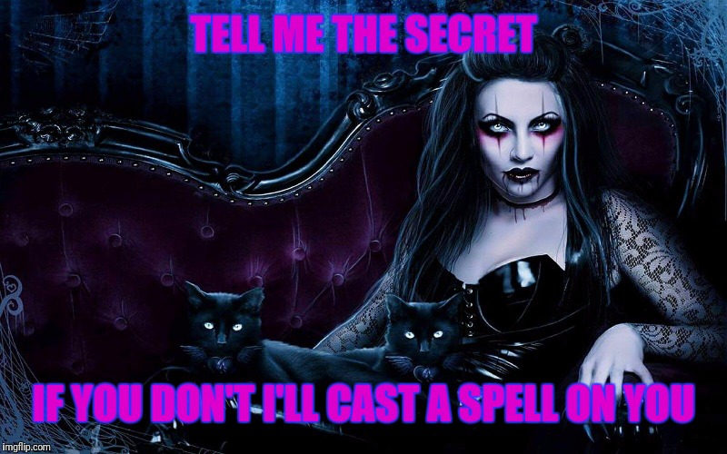 TELL ME THE SECRET IF YOU DON'T I'LL CAST A SPELL ON YOU | made w/ Imgflip meme maker