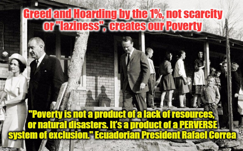 "Greed Kills | Greed and Hoarding by the 1%, not scarcity or ""laziness"",  creates our Poverty ""Poverty is not a product of a lack of resources, or natural  