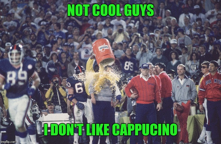 NOT COOL GUYS I DON'T LIKE CAPPUCINO | made w/ Imgflip meme maker