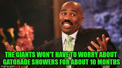 Steve Harvey Meme | THE GIANTS WON'T HAVE TO WORRY ABOUT GATORADE SHOWERS FOR ABOUT 10 MONTHS | image tagged in memes,steve harvey | made w/ Imgflip meme maker