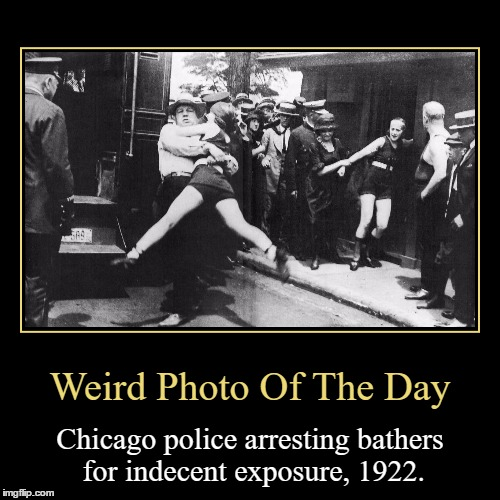 To Think That Showing To Much Skin As A Woman Was Considered A Crime... | Weird Photo Of The Day | Chicago police arresting bathers for indecent exposure, 1922. | image tagged in funny,demotivationals,weird,photo of the day,chicago,police | made w/ Imgflip demotivational maker