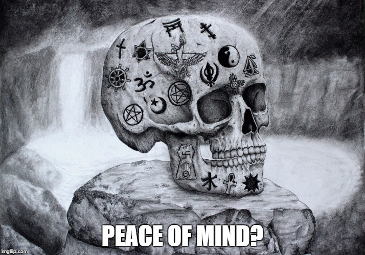 It's all in your head - Devianart week - Robroman event | PEACE OF MIND? | image tagged in memes,religion,deviantart,deviantart week | made w/ Imgflip meme maker