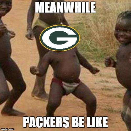 Third World Success Kid Meme | MEANWHILE PACKERS BE LIKE | image tagged in memes,third world success kid | made w/ Imgflip meme maker