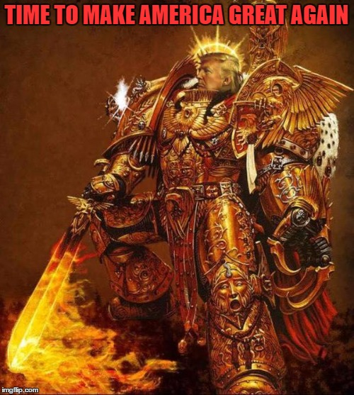 Trump Flame Warrior | TIME TO MAKE AMERICA GREAT AGAIN | image tagged in trump flame warrior | made w/ Imgflip meme maker