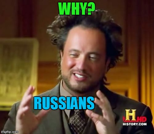Ancient Aliens Meme | WHY? RUSSIANS | image tagged in memes,ancient aliens | made w/ Imgflip meme maker
