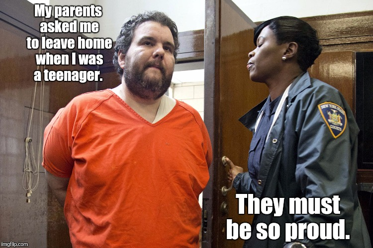 Prisoner | My parents asked me to leave home when I was a teenager. They must be so proud. | image tagged in prisoner | made w/ Imgflip meme maker