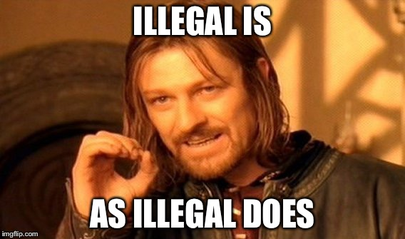 One Does Not Simply | ILLEGAL IS AS ILLEGAL DOES | image tagged in memes,one does not simply | made w/ Imgflip meme maker