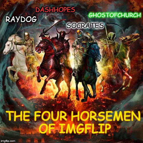 RAYDOG DASHHOPES SOCRATES GHOSTOFCHURCH THE FOUR HORSEMEN OF IMGFLIP | image tagged in deviantart week,revelation | made w/ Imgflip meme maker