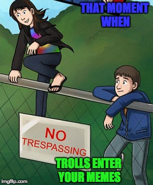 DeviantART Week Submission #2 (A Robroman event), featuring a Webcomic I REALLY enjoy!! | THAT MOMENT WHEN TROLLS ENTER YOUR MEMES | image tagged in trolls,deviantart week,deviant art week,myrianwaffleev,memes,modern day treasure seekers | made w/ Imgflip meme maker