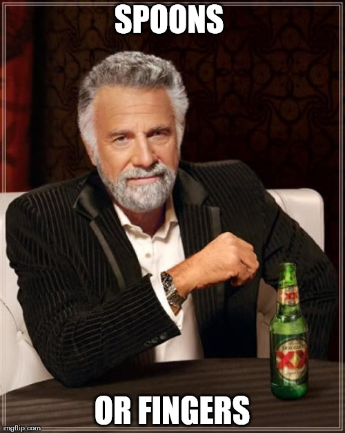 The Most Interesting Man In The World Meme | SPOONS OR FINGERS | image tagged in memes,the most interesting man in the world | made w/ Imgflip meme maker