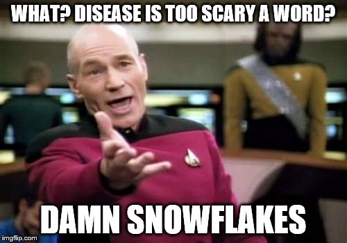 Picard Wtf Meme | WHAT? DISEASE IS TOO SCARY A WORD? DAMN SNOWFLAKES | image tagged in memes,picard wtf | made w/ Imgflip meme maker