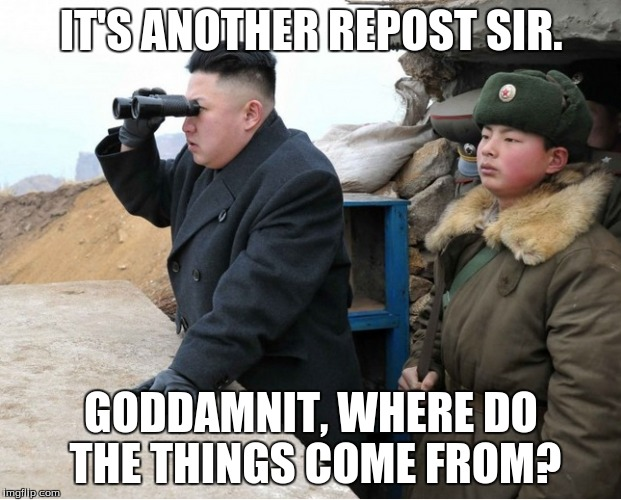 IT'S ANOTHER REPOST SIR. GO***MNIT, WHERE DO THE THINGS COME FROM? | made w/ Imgflip meme maker