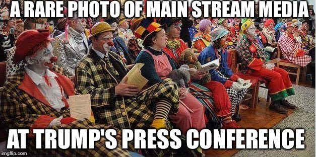 Liberal-Clowns | A RARE PHOTO OF MAIN STREAM MEDIA AT TRUMP'S PRESS CONFERENCE | image tagged in liberal-clowns | made w/ Imgflip meme maker