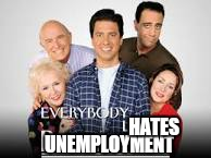 UNEMPLOYMENT HATES | made w/ Imgflip meme maker