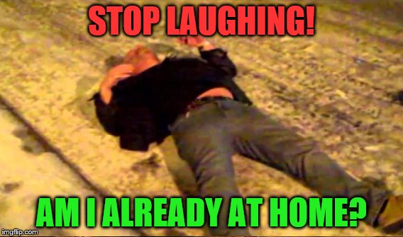 STOP LAUGHING! AM I ALREADY AT HOME? | made w/ Imgflip meme maker