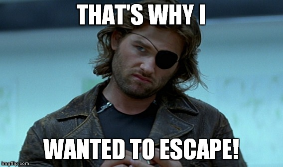 THAT'S WHY I WANTED TO ESCAPE! | made w/ Imgflip meme maker