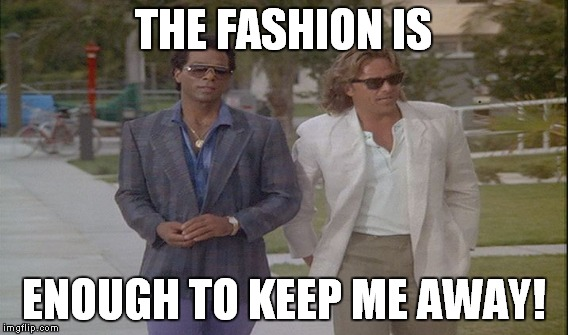 THE FASHION IS ENOUGH TO KEEP ME AWAY! | made w/ Imgflip meme maker