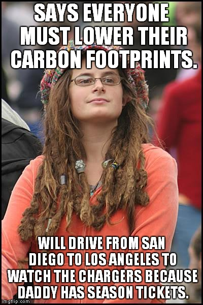 Still a loser team with loser fans. | SAYS EVERYONE MUST LOWER THEIR CARBON FOOTPRINTS. WILL DRIVE FROM SAN DIEGO TO LOS ANGELES TO WATCH THE CHARGERS BECAUSE DADDY HAS SEASON TI | image tagged in memes,college liberal,carbon footprint,chargers | made w/ Imgflip meme maker