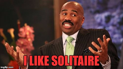 Steve Harvey Meme | I LIKE SOLITAIRE | image tagged in memes,steve harvey | made w/ Imgflip meme maker
