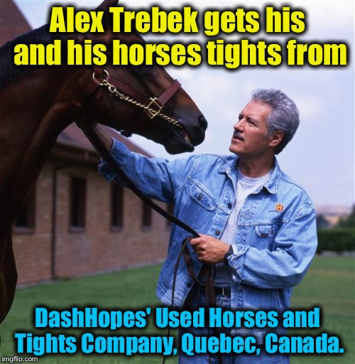 Alex Trebek gets his and his horses tights from DashHopes' Used Horses and Tights Company, Quebec, Canada. | made w/ Imgflip meme maker