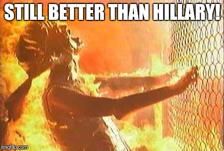 Terminator nuke |  STILL BETTER THAN HILLARY! | image tagged in terminator nuke | made w/ Imgflip meme maker