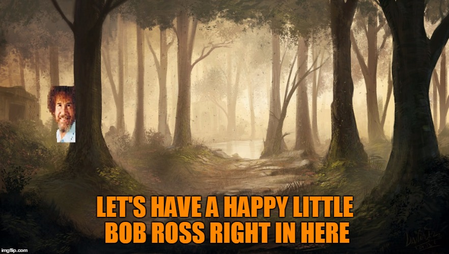 Deviantart week like a Bob Ross. | LET'S HAVE A HAPPY LITTLE BOB ROSS RIGHT IN HERE | image tagged in deviantart week | made w/ Imgflip meme maker
