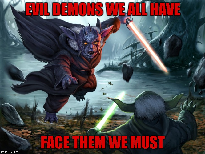 Yegda-Sith by Davesrightmind for DeviantArt Week...A Robroman event! | EVIL DEMONS WE ALL HAVE FACE THEM WE MUST | image tagged in memes,deviantart yoda,deviantart,deviantart week,demons | made w/ Imgflip meme maker