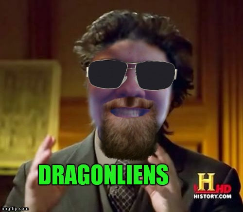 DRAGONLIENS | made w/ Imgflip meme maker