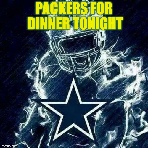 Dallas Cowboys Player Art | PACKERS FOR DINNER TONIGHT | image tagged in dallas cowboys player art | made w/ Imgflip meme maker