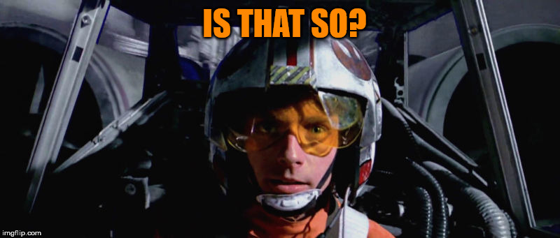 Luke Skywalker - X-Wing | IS THAT SO? | image tagged in luke skywalker - x-wing | made w/ Imgflip meme maker