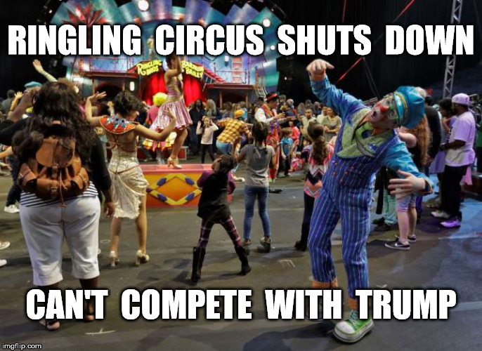 a sad day | RINGLING  CIRCUS  SHUTS  DOWN CAN'T  COMPETE  WITH  TRUMP | image tagged in donald trump,trump,circus,president,funny,too funny | made w/ Imgflip meme maker