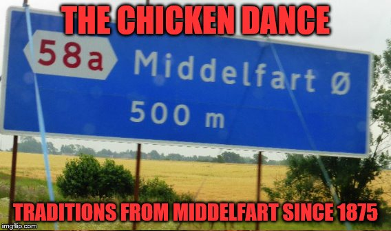 THE CHICKEN DANCE TRADITIONS FROM MIDDELFART SINCE 1875 | made w/ Imgflip meme maker