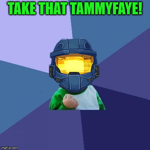 1befyj | TAKE THAT TAMMYFAYE! | image tagged in 1befyj | made w/ Imgflip meme maker