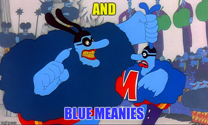 AND BLUE MEANIES | made w/ Imgflip meme maker