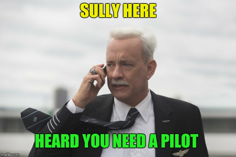 SULLY HERE HEARD YOU NEED A PILOT | made w/ Imgflip meme maker