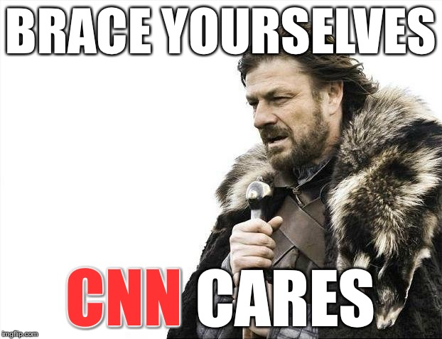 Brace Yourselves X is Coming Meme | BRACE YOURSELVES CNN CARES CNN | image tagged in memes,brace yourselves x is coming | made w/ Imgflip meme maker