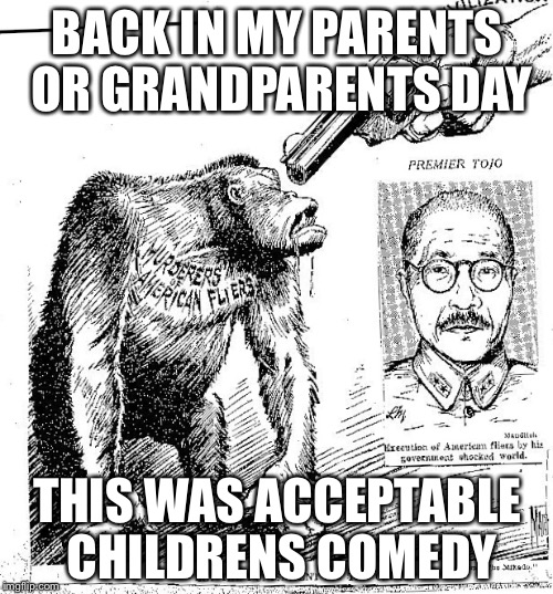 BACK IN MY PARENTS OR GRANDPARENTS DAY THIS WAS ACCEPTABLE CHILDRENS COMEDY | made w/ Imgflip meme maker
