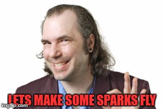 LETS MAKE SOME SPARKS FLY | made w/ Imgflip meme maker