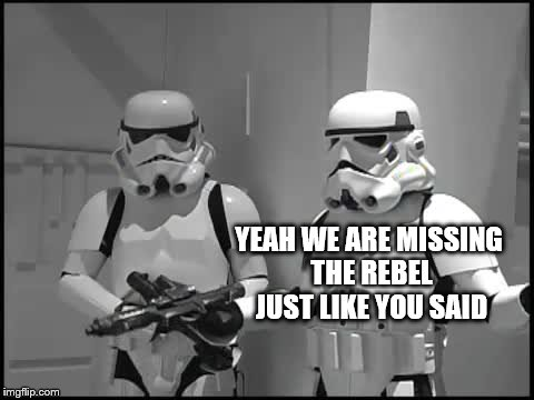YEAH WE ARE MISSING THE REBEL JUST LIKE YOU SAID | made w/ Imgflip meme maker