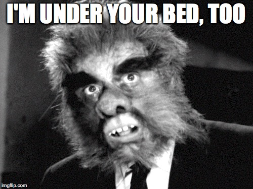 I'M UNDER YOUR BED, TOO | made w/ Imgflip meme maker