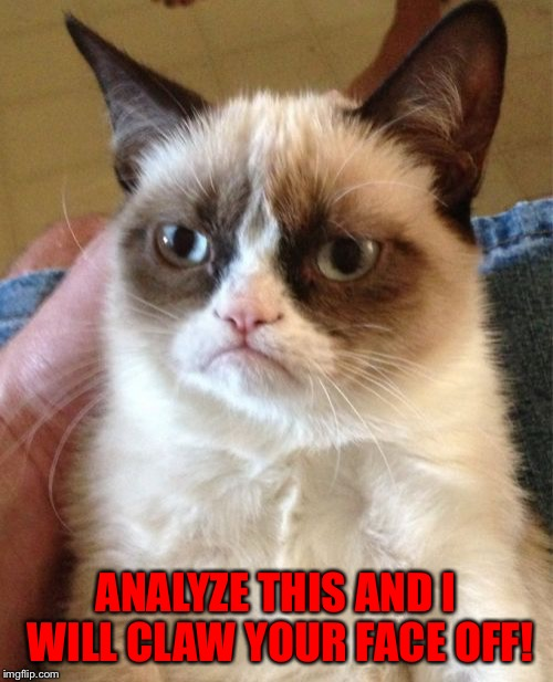 Grumpy Cat Meme | ANALYZE THIS AND I WILL CLAW YOUR FACE OFF! | image tagged in memes,grumpy cat | made w/ Imgflip meme maker