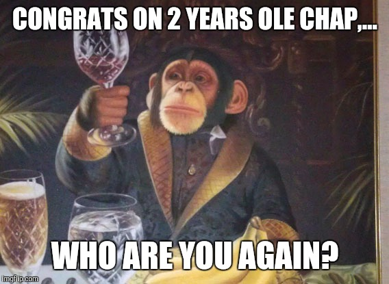 CONGRATS ON 2 YEARS OLE CHAP,... WHO ARE YOU AGAIN? | made w/ Imgflip meme maker