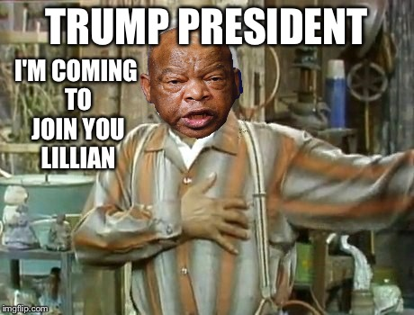 John Lewis and Trump | TRUMP PRESIDENT I'M COMING TO JOIN YOU LILLIAN | image tagged in fred sanford,donald trump,democrats,liberals | made w/ Imgflip meme maker