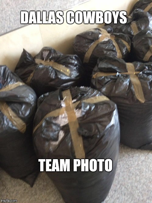 DALLAS COWBOYS TEAM PHOTO | image tagged in trash bags | made w/ Imgflip meme maker